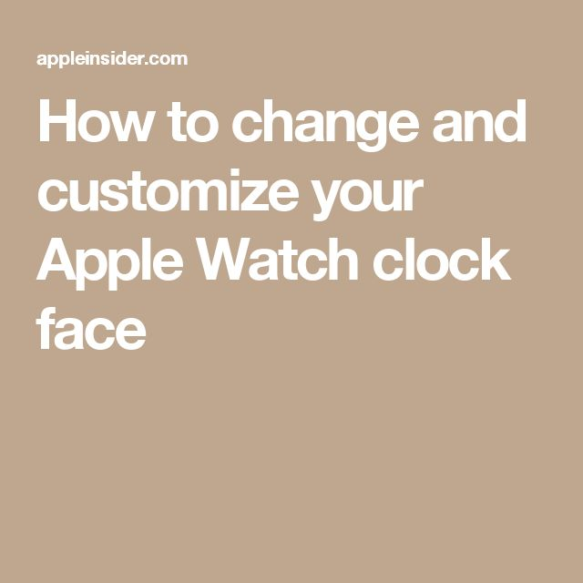 How to change and customize your Apple Watch clock face