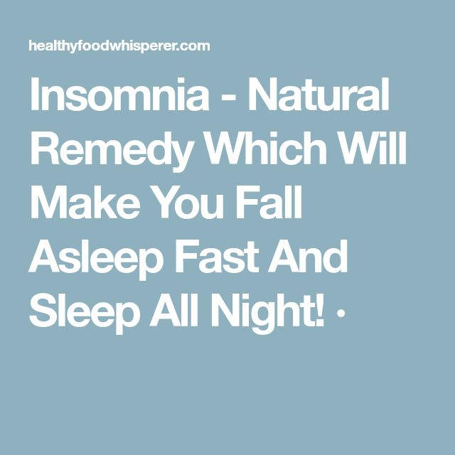 Insomnia - Natural Remedy Which Will Make You Fall Asleep Fast And Sleep All Night! ·