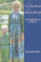 In the Shadow of Antichrist: The Old Believers of Alberta