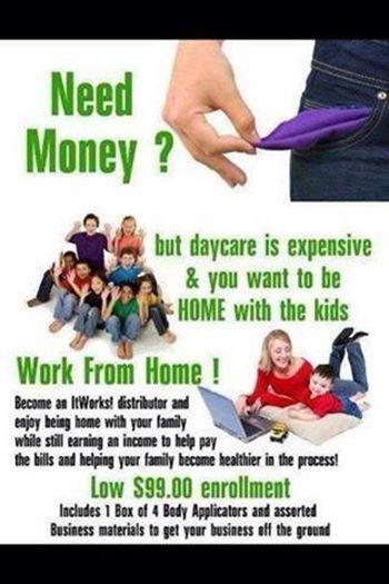 Want to work from home stay home with you children I am looking for People daily to join my team this is your way to a debt free life the products sell themself So if your interested in joining my team please contact me at wildwrap@shaw.ca or my Itworks Website wildwrap.com Or  www.wild-eyes.weeble.com