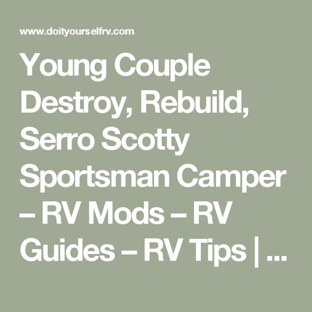 Young Couple Destroy, Rebuild, Serro Scotty Sportsman Camper – RV Mods – RV Guides – RV Tips | DoItYourselfRV