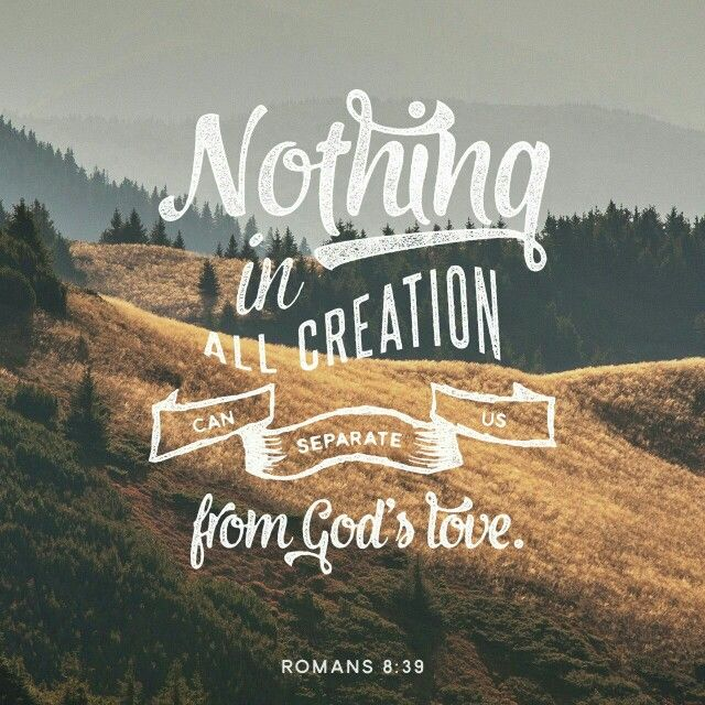 NOTHING CAN SEPARATE US FROM THE LOVE GOD THAT IS IN CHRIST JESUS OUR LORD