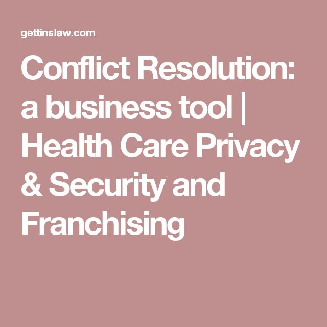 Conflict Resolution: a business tool | Health Care Privacy & Security and Franchising