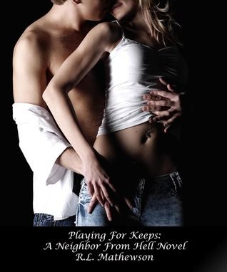 Playing for Keeps (A Neighbor from Hell #1) Done with being the world's biggest pushover, Haley decides that things are going to change starting with the aggravating neighbor who has too much charm and not enough restraint. What she didn't expect was to be sucked into his world, but Haley has a game plan and she won't let herself forget just what the bad boy next door is capable of.