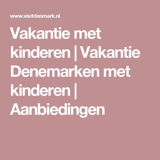 Vakantie met kinderen | Vakantie Denemarken met kinderen | Aanbiedingen