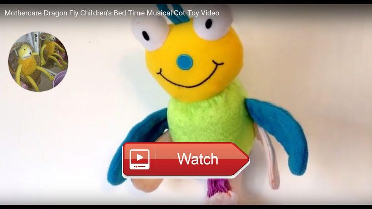 Mothercare Dragon Fly Childrens Bed Time Musical Cot Toy Video Dragon Fly Childrens Bed Time Musical Cot Toy Video A lovely lullaby from Mothercare Memory Lane Toys Games