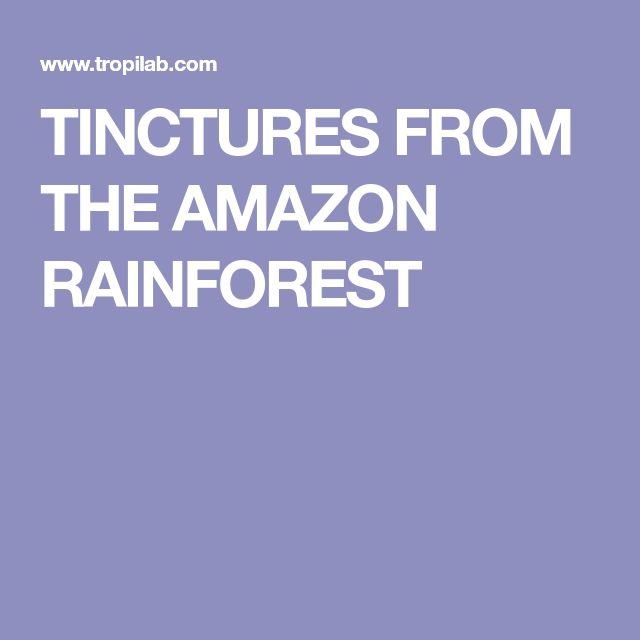 TINCTURES FROM THE AMAZON RAINFOREST