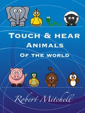 Touch & Hear Animals of the World by Robert Mitchell