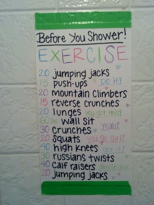 I made myself a before shower exercise chart. Great way to start the day! :) You could possibly go through this twice if it isn't challenging enough. Enjoy! :)