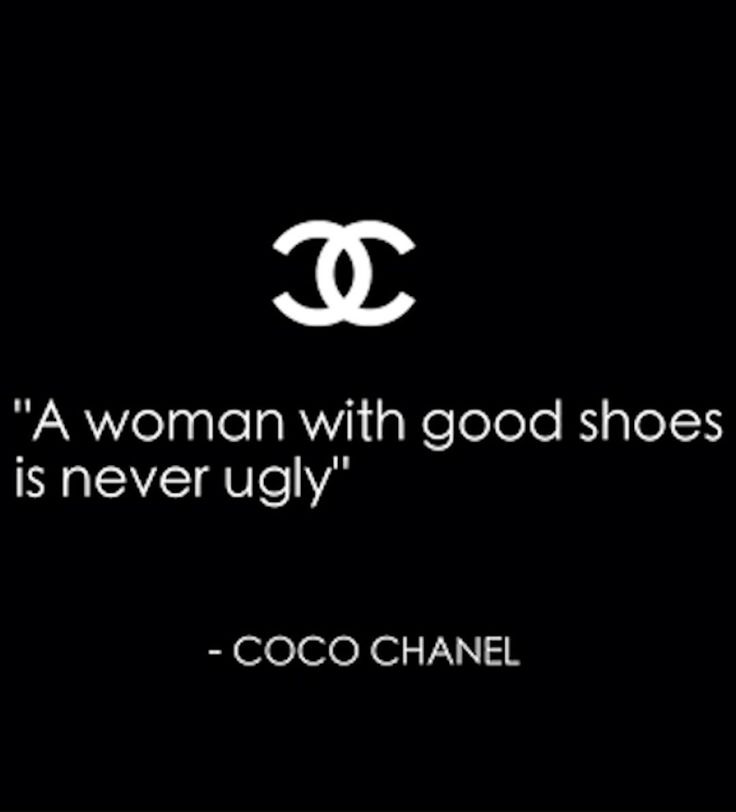 """A woman with good shoes is never ugly."" -- Gabrielle Coco Chanel"