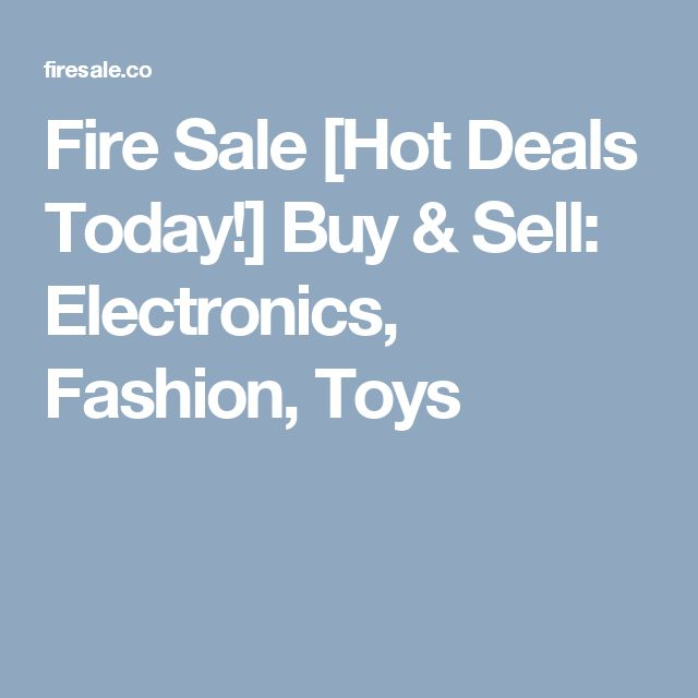 Fire Sale [Hot Deals Today!] Buy & Sell: Electronics, Fashion, Toys