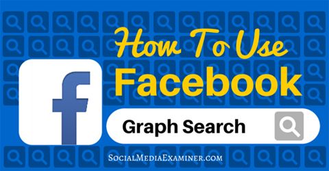 How to Use Facebook Graph Search to Improve Your Marketing | Social Media Examiner