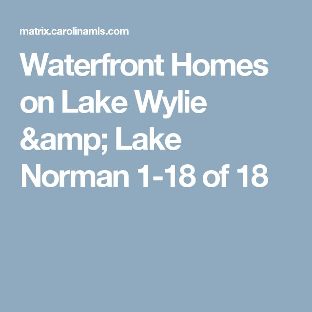 Waterfront Homes on Lake Wylie & Lake Norman 	 	1-18 of 18