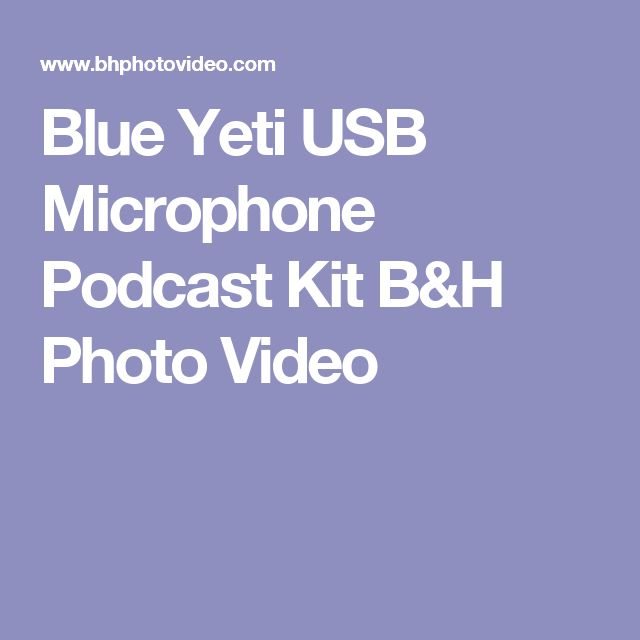 Blue  Yeti USB Microphone Podcast Kit  B&H Photo Video