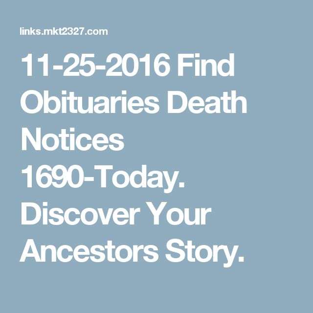 11-25-2016 Find Obituaries Death Notices 1690-Today. Discover Your Ancestors Story.