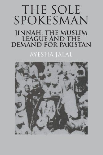 The Sole Spokesman: Jinnah, the Muslim League and the Demand for Pakistan (Cambridge South Asian Studies)