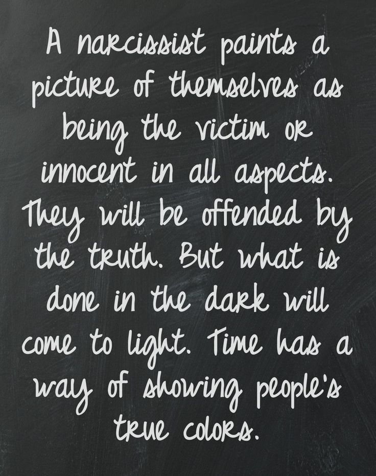 25 Common Misconceptions of a Narcissist A narcissist paints a picture of themselves as being the victim or innocent in all aspects. They will be offended by the truth. But what is done in the dark will come to light. After all, time has a mind of its own!