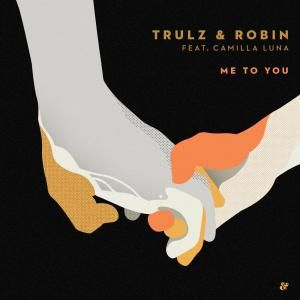 Trulz & Robin Me To You Feat Camilla Luna!
