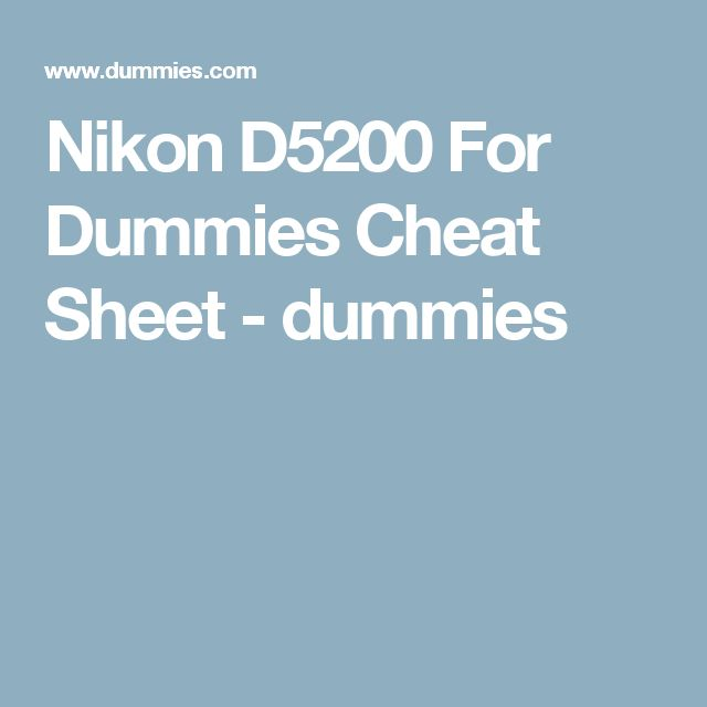 Nikon D5200 For Dummies Cheat Sheet - dummies