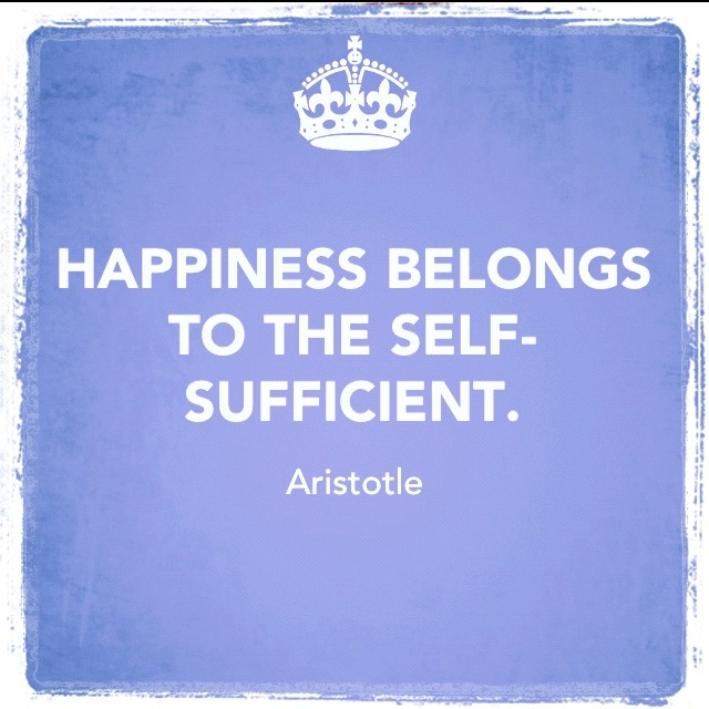 happiness belongs to the self sufficient.  wish my mom would learn this.