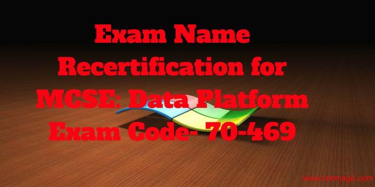 Exam Name  Recertification for MCSE: Data Platform Exam Code- 70-469  http://www.certmagic.com/70-469-certification-practice-exams.html