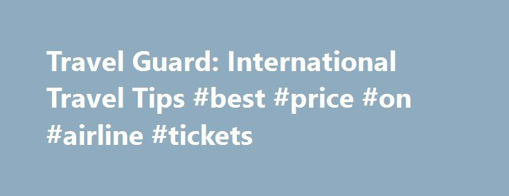 Travel Guard: International Travel Tips #best #price #on #airline #tickets http://travel.remmont.com/travel-guard-international-travel-tips-best-price-on-airline-tickets/  #international travel # International Travel Tips Traveling Abroad? From revealing information about passport requirements to advice on what to know before you go, these travel tips will help you navigate your international travels with ease. Copies of Documentation Create a travel plan and then register with the U.S…