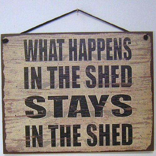 """Vintage Style Sign Saying, """"WHAT HAPPENS IN THE SHED STAYS IN THE SHED"""" Decorative Fun Universal Household Signs from Egbert's Treasures . $15.99. Signs are made of tempered hardboard and have a vintage faux finished background which creates the illusion of an aged vintage sign. It is well made and displays beautifully."""