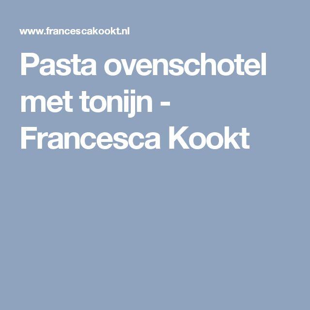 Pasta ovenschotel met tonijn - Francesca Kookt
