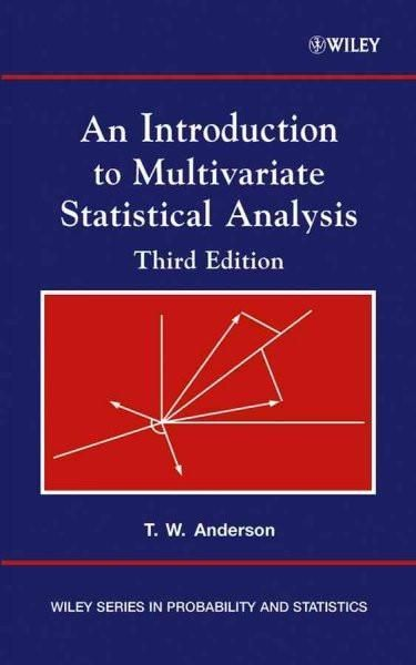 An Introduction to Multivariate Statistical Analysis (Wiley Series in Probability and Statistics): An Introduction to Multivariate Statistical Analysis