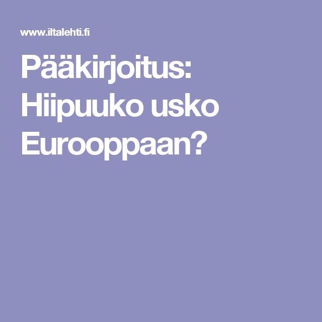 Pääkirjoitus: Hiipuuko usko Eurooppaan?