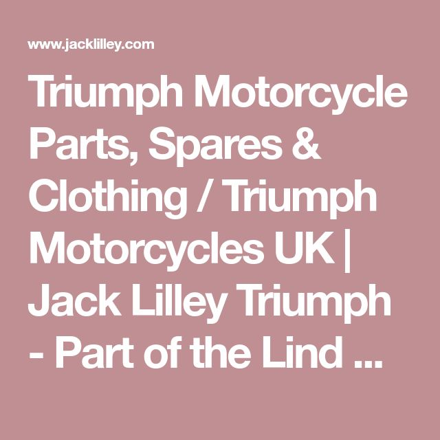 Triumph Motorcycle Parts, Spares & Clothing / Triumph Motorcycles UK | Jack Lilley Triumph - Part of the Lind Automotive Family