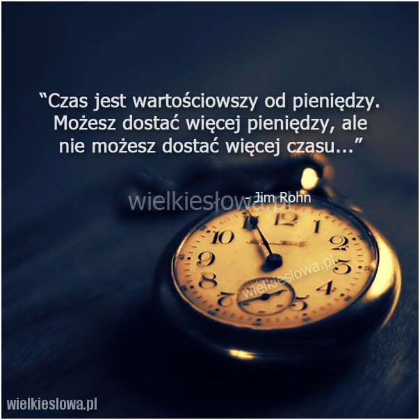 Czas jest wartościowszy od pieniędzy... #Rohn-Jim,  #Czas-i-przemijanie, #Pieniądze-i-bogactwo