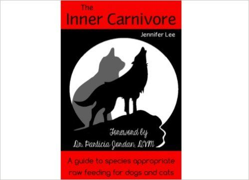 The Inner Carnivore: A guide to species appropriate raw feeding for cats & dogs eBook: Jennifer Lee, Patricia Jordan: Amazon.com.au: Kindle Store