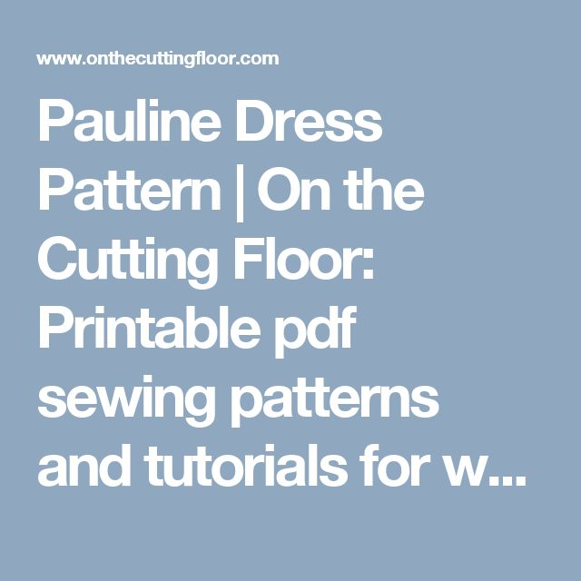 Pauline Dress Pattern | On the Cutting Floor: Printable pdf sewing patterns and tutorials for women