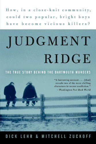 Judgment Ridge: The True Story Behind the Dartmouth Murders by [Lehr, Dick, Zuckoff, Mitchell]
