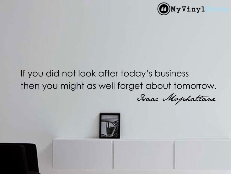 "Isaac Mophatlane Motivational Business Quote Wall Decal ""If You Did Not Look After Today's Business..."""