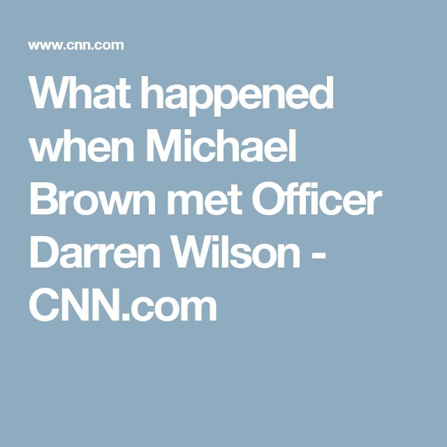 What happened when Michael Brown met Officer Darren Wilson - CNN.com