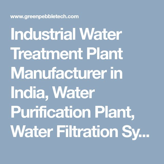 Industrial Water Treatment Plant Manufacturer in India, Water Purification Plant, Water Filtration Systems Manufacturer