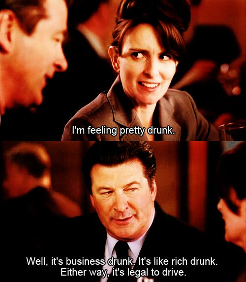 Business drunk - I'm ashamed to say that I totally have that attitude...it's okay if it's after work with coworkers.