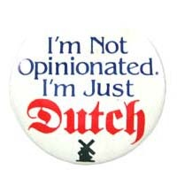 Pin - I'm Not Opinionated, I'm Just Dutch... Wait, what?