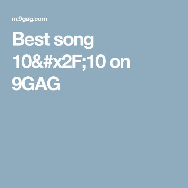 Best song 10/10 on 9GAG