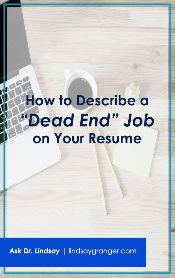 "How to Describe a ""Dead End"" Job on Your Resume 