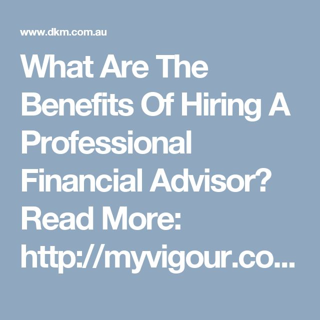 What Are The Benefits Of Hiring A Professional Financial Advisor? Read More: http://myvigour.com/benefits-hiring-professional-financial-advisor/