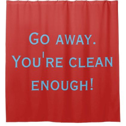 #Go away. You're clean enough. Shower Curtain - #Bathroom #Accessories #home #living