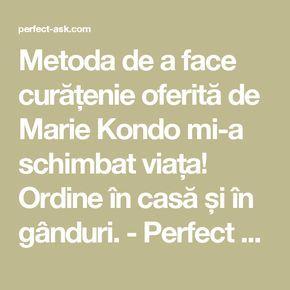 Metoda de a face curățenie oferită de Marie Kondo mi-a schimbat viața! Ordine în casă și în gânduri. - Perfect Ask