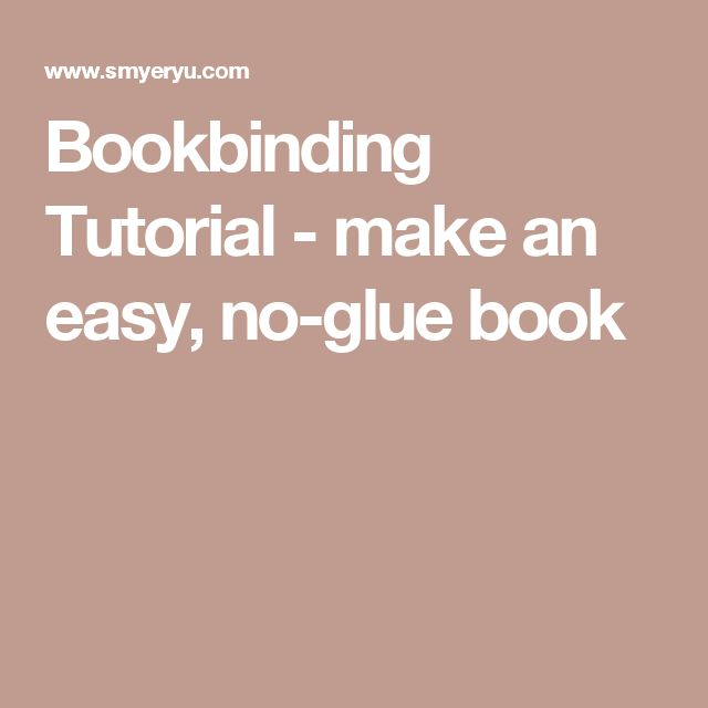 Bookbinding Tutorial - make an easy, no-glue book