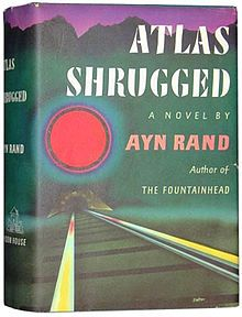 """AtlasShrugged.jpg """"The book depicts a dystopian United States, wherein many of society's most prominent and successful industrialists abandon their fortunes and the nation itself, in response to aggressive new regulations, whereupon most vital industries collapse. .."""""""
