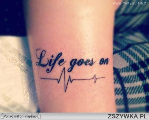 Life goes on ♥ tatuaż...