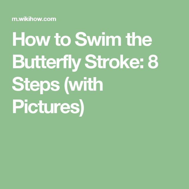 How to Swim the Butterfly Stroke: 8 Steps (with Pictures)