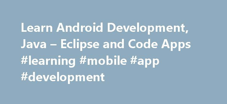 Learn Android Development, Java – Eclipse and Code Apps #learning #mobile #app #development http://california.remmont.com/learn-android-development-java-eclipse-and-code-apps-learning-mobile-app-development/  # Build a Simple Android App This course covers the very basics of Android development. We will build a simple app that will serve up some fun facts when you tap on a button. We introduce you to programming in Android, a tool for Android development called Android Studio, and some very…